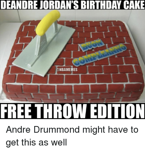 Drummond: DEANDRE JORDANS BIRTHDAY CAKE  ONBAMEMES  FREE THROW EDITION Andre Drummond might have to get this as well