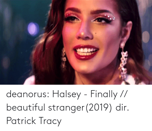 L: deanorus:  Halsey - Finally // beautiful stranger(2019) dir. Patrick Tracy