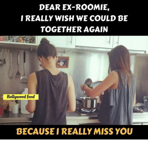 roomie: DEAR EX-ROOMI,  REALLY WISH WE COULD BE  TOGETHER AGAIN  Bollywood feed  BECAUSE I REALLY MISS YOU