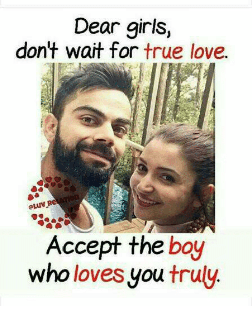 acception: Dear girls,  don't wait for true love.  Accept the boy  who loves you truly