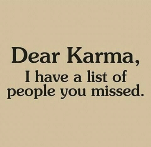 Karma, List, and You: Dear Karma,  I have a list of  people you missed.