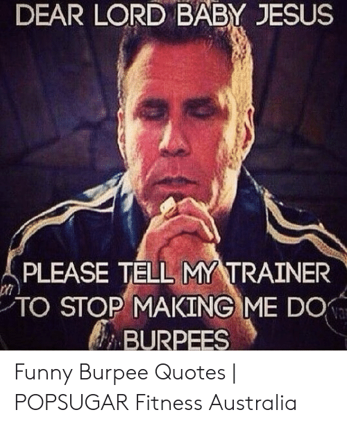 Dear Lord Baby Jesus Please Tell My Trainer To Stop Making