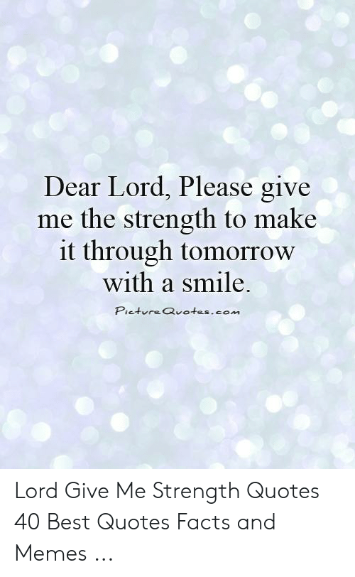 Dear Lord Please Give Me the Strength to Make It Through ...
