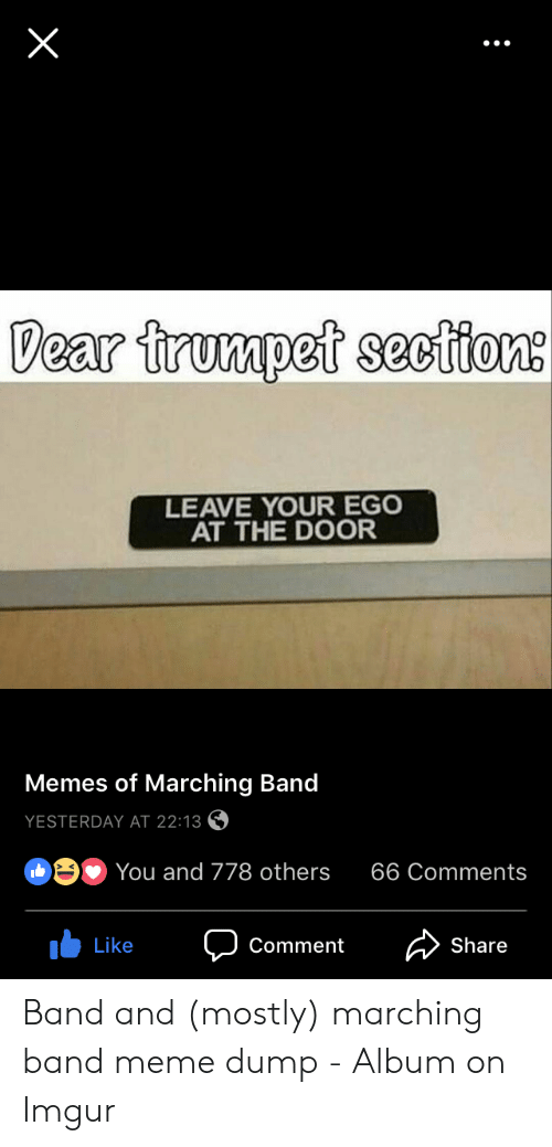 Marching Band Meme: Dear trumpet see fione  LEAVE YOUR EGO  AT THE DOOR  Memes of Marching Band  YESTERDAY AT 22:13  You and 778 others 66 Comments  Share  Like  Comment