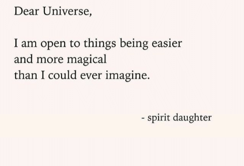 imagine: Dear Universe,  I am open to things being easier  and more magical  than I could ever imagine.  - spirit daughter