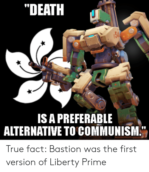 """Liberty Prime: """"DEATH  ISA PREFERABLE  ALTERNATIVE TO COMMUNISM."""", True fact: Bastion was the first version of Liberty Prime"""