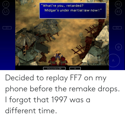 Drops: Decided to replay FF7 on my phone before the remake drops. I forgot that 1997 was a different time.