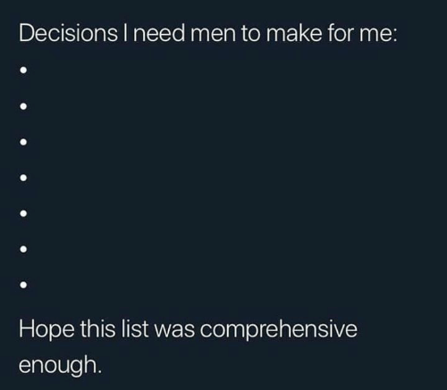 Dank, Decisions, and Hope: Decisions I need men to make for me:  Hope this list was comprehensive  enough
