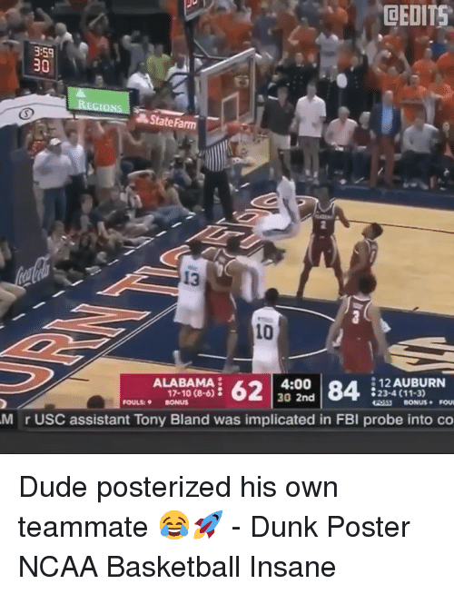 Basketball, Dude, and Dunk: DEDITS  3:59  30  State Farm  13  10  4:00  30 2nd  12 AUBURN  23-4 (11-3)  ALABAMA  17-10 (8-6)  FOULS: BONUS  M r USC assistant Tony Bland was implicated in FBI probe into co Dude posterized his own teammate 😂🚀 - Dunk Poster NCAA Basketball Insane