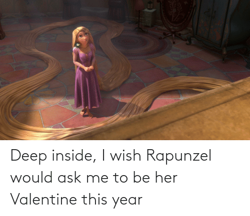 Rapunzel: Deep inside, I wish Rapunzel would ask me to be her Valentine this year