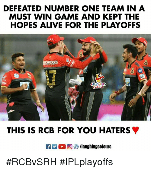 Alive, Game, and Indianpeoplefacebook: DEFEATED NUMBER ONE TEAM IN A  MUST WIN GAME AND KEPT THE  HOPES ALIVE FOR THE PLAYOFFS  LAUGHING  R0  THIS IS RCB FOR YOU HATERS #RCBvSRH #IPLplayoffs
