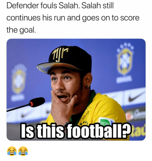 Memes, Run, and Goal: Defender fouls Salah. Salah still  continues his run and goes on to score  the goal  Is thisfootball? 😂😂
