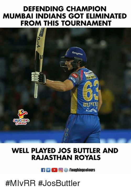 mumbai indians: DEFENDING CHAMPION  MUMBAI INDIANS GOT ELIMINATED  FROM THIS TOURNAMENT  LAUGHING  0  WELL PLAYED JOS BUTTLER AND  RAJASTHAN ROYALS  R  2 ■ @)  箩/laughingcolours #MIvRR #JosButtler