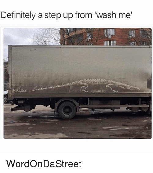 step ups: Definitely a step up from 'wash me' WordOnDaStreet