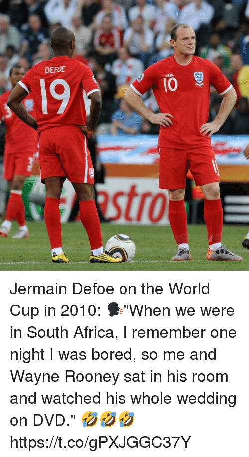 "Africa, Bored, and Soccer: DEFOE  10  stro Jermain Defoe on the World Cup in 2010:   🗣""When we were in South Africa, I remember one night I was bored, so me and Wayne Rooney sat in his room and watched his whole wedding on DVD.""  🤣🤣🤣 https://t.co/gPXJGGC37Y"