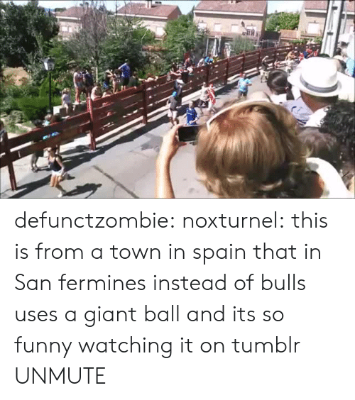 Funny, Target, and Tumblr: defunctzombie: noxturnel: this is from a town in spain that in San fermines instead of bulls uses a giant ball and its so funny watching it on tumblr UNMUTE