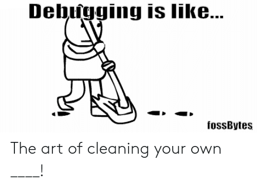 Art, Own, and Your Own: Deigging is like...  fossBytes The art of cleaning your own ____!