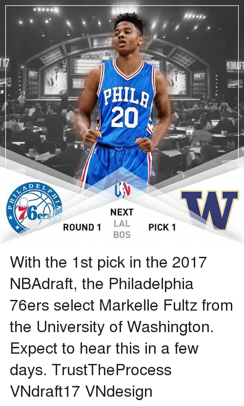 Philadelphia 76ers, Memes, and Philadelphia: DEL  PHI  20  NEXT  ROUND 1 LAL  PICK 1  BOS  SDR With the 1st pick in the 2017 NBAdraft, the Philadelphia 76ers select Markelle Fultz from the University of Washington. Expect to hear this in a few days. TrustTheProcess VNdraft17 VNdesign