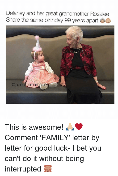 Same Birthday: Delaney and her great grandmother Rosalee  Share the same birthday 99 years apart  @peopleaream This is awesome! 🙏🏼❤ Comment 'FAMILY' letter by letter for good luck- I bet you can't do it without being interrupted 🙈