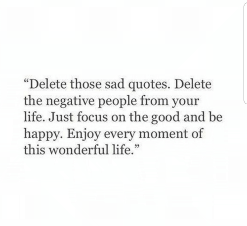 Delete Those Sad Quotes Delete the Negative People From Your ...