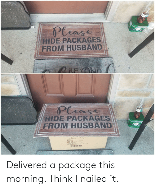 Think I: Delivered a package this morning. Think I nailed it.