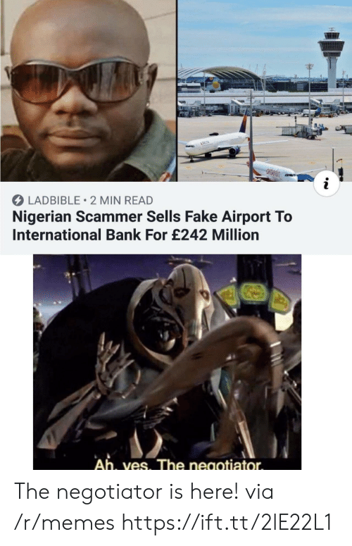 Delta: &DELTA  i  LADBIBLE 2 MIN READ  Nigerian Scammer Sells Fake Airport To  International Bank For £242 Million  Ah, ves. The negotiator The negotiator is here! via /r/memes https://ift.tt/2lE22L1