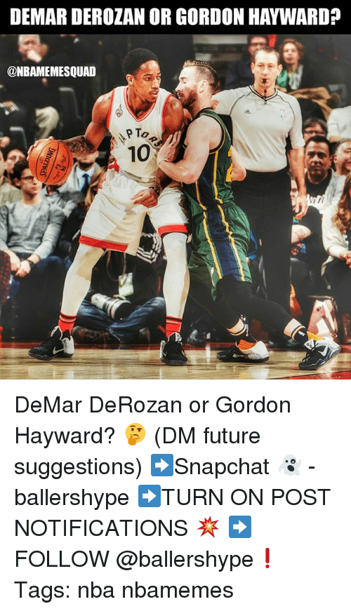 DeMar DeRozan, Future, and Gordon Hayward: DEMAR DEROZAN OR GORDON HAYWARD?  @NBAMEMESQUAD  10  at DeMar DeRozan or Gordon Hayward? 🤔 (DM future suggestions) ➡Snapchat 👻 - ballershype ➡TURN ON POST NOTIFICATIONS 💥 ➡ FOLLOW @ballershype❗ Tags: nba nbamemes