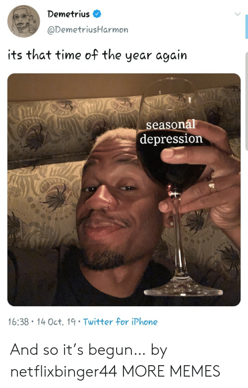 Dank, Iphone, and Memes: Demetrius  @DemetriusHarmon  its that time of the  year again  LS  seasonal  depression  16:38 14 Oct. 19 Twitter for iPhone And so it's begun… by netflixbinger44 MORE MEMES