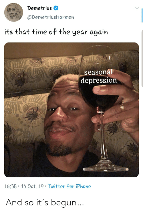Iphone, Twitter, and Depression: Demetrius  @DemetriusHarmon  its that time of the  year again  LS  seasonal  depression  16:38 14 Oct. 19 Twitter for iPhone And so it's begun…