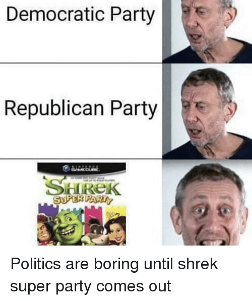 Republican Party: Democratic Party  Republican Party Politics are boring until shrek super party comes out