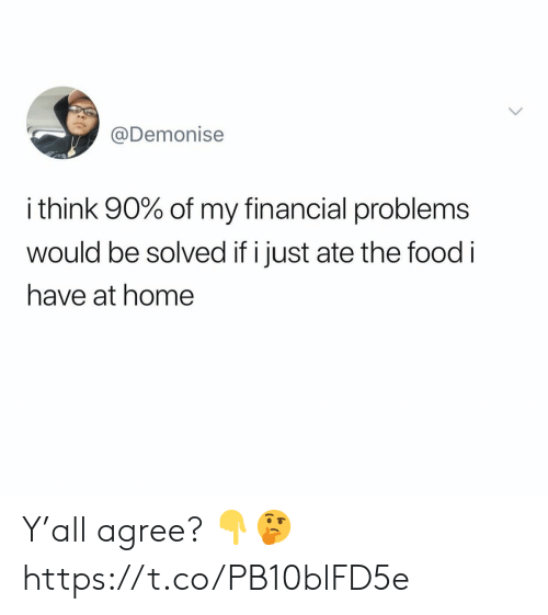 Food, Home, and Think: @Demonise  i think 90% of my financial problems  wOuld be solved if i just ate the food i  have at home Y'all agree? 👇🤔 https://t.co/PB10blFD5e
