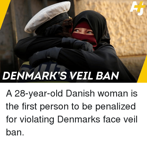 Memes, Old, and 🤖: DENMARK'S VEIL BAN A 28-year-old Danish woman is the first person to be penalized for violating Denmarks face veil ban.