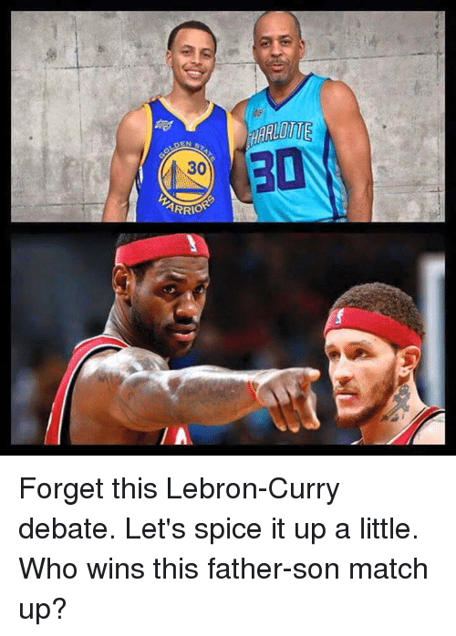 Lebron Curry: DENN  ARRIO  HARLEME Forget this Lebron-Curry debate. Let's spice it up a little.  Who wins this father-son match up?