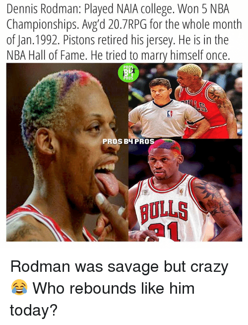 nba championships: Dennis Rodman: Played NAIA College. Won 5 NBA  Championships. Avg d 20. 7RPG for the whole month  of Jan. 1992. Pistons retired his jersey. He is in the  NBA Hall of Fame. He tried to marry himself once  PROS  PROS  PROS BH PROS Rodman was savage but crazy😂 Who rebounds like him today?