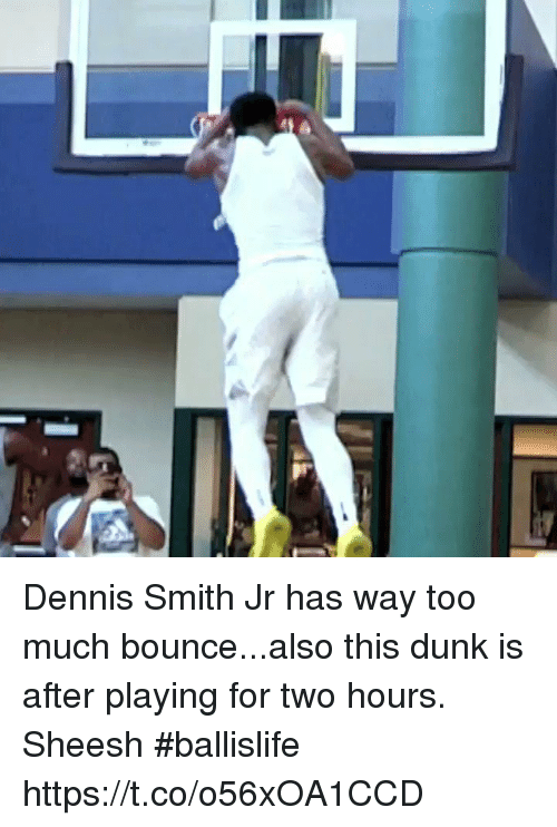 Dunk, Memes, and Too Much: Dennis Smith Jr has way too much bounce...also this dunk is after playing for two hours. Sheesh #ballislife https://t.co/o56xOA1CCD