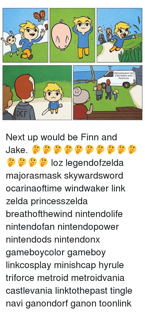 tingle: DEPARTMENT OF  CHILDREN AND  FAMILIES  DCF Next up would be Finn and Jake. 🤔🤔🤔🤔🤔🤔🤔🤔🤔🤔🤔🤔🤔🤔 loz legendofzelda majorasmask skywardsword ocarinaoftime windwaker link zelda princesszelda breathofthewind nintendolife nintendofan nintendopower nintendods nintendonx gameboycolor gameboy linkcosplay minishcap hyrule triforce metroid metroidvania castlevania linktothepast tingle navi ganondorf ganon toonlink