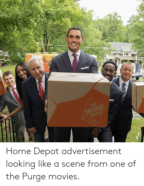 Movies, The Purge, and Home: DEPO  More saving  More doing Home Depot advertisement looking like a scene from one of the Purge movies.