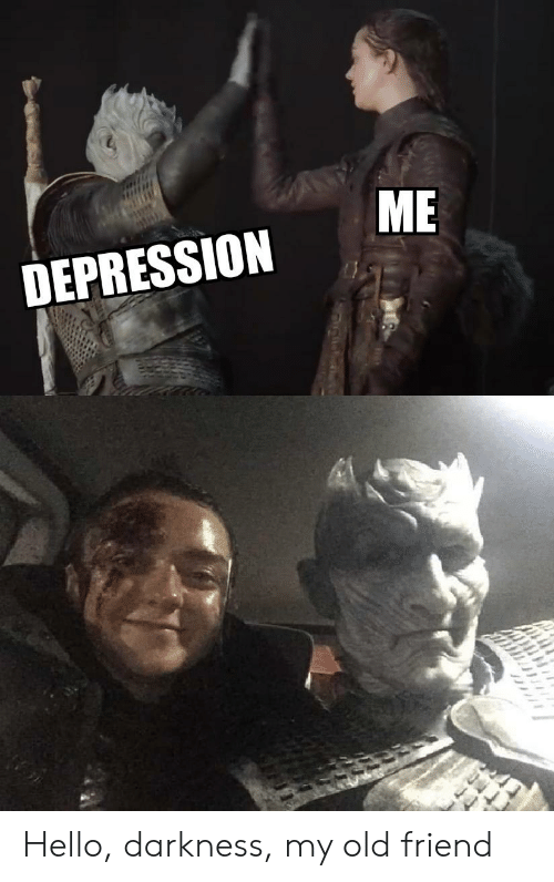 Depression Me Hello Darkness My Old Friend Game Of Thrones