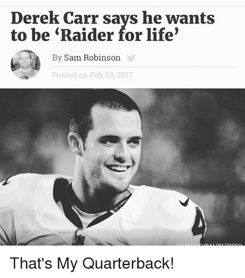 Memes, Raiders, and 🤖: Derek Carr says he wants  to be Raider for life'  By Sam Robinson  Posted on Feb 28, 2017 That's My Quarterback!