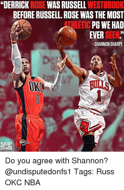 """sharpe: """"DERRICK ROSE WAS RUSSELL WESTBROOK  BEFORE RUSSELL. ROSE WAS THE MOST  THLETIC PG WE HAD  EVER SEEN.""""  -SHANNON SHARPE  1  OK  ULLS  SKIP  SHANNON Do you agree with Shannon? @undisputedonfs1 Tags: Russ OKC NBA"""