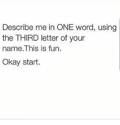 Describe Me In One Word Using The Third Letter Of Your Name This Is
