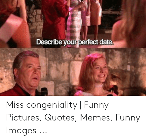 Describe Your Perfect Date Miss Congeniality | Funny ...