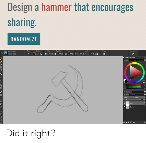 pens: Design a hammer that encourages  sharing.  RANDOMIZE  Opacity  Advanced  Recat  Stroke  Size  Grain  Media  Shape  Pens and Pencis  7%T  Real 2B Pencil  509T  Rocat  Elocd  Color ard Layers  Color Mia Calor Sct Librari  Hamonies  Layers Channels  Default  Ignare  TOG  4 Luy 1  Canvac Did it right?