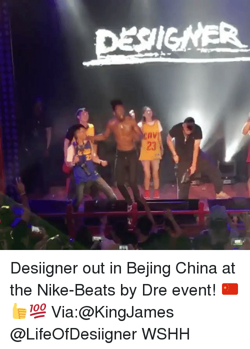 Beats by Dre: DESIGNER  23 Desiigner out in Bejing China at the Nike-Beats by Dre event! 🇨🇳👍💯 Via:@KingJames @LifeOfDesiigner WSHH