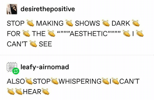 "cant-hear: desirethepositive  SHOWS  STOP  MAKING  DARK  w39AESTHETIC""33  FOR  THE  535ג 5כככ  CAN'T  SEE  Gender s  leafy-airnomad  priso and 2  THER  ALSO STOP WHISPERING  CAN'T  HEAR"