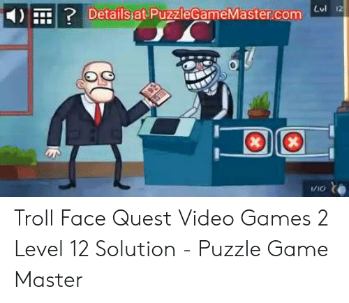 Troll Face Quest Video: ?Details at PuzzleGameMaster.com  1/IO Troll Face Quest Video Games 2 Level 12 Solution - Puzzle Game Master