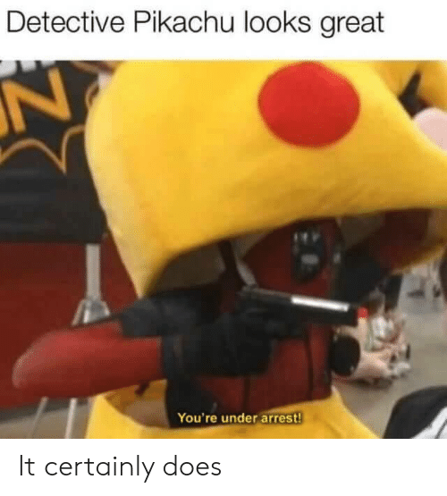 Pikachu, Detective, and Arrest: Detective Pikachu looks great  N  You're under arrest! It certainly does