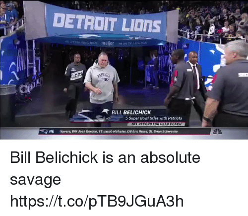 Detroit Lions: DETROIT LIOnS  we are retome team  meijer  we are the  home Ein  BILL BELICHICK  5 Super Bowi titles with Patriots  NFL RECORD FOR HEAD COACH  NE  Towers, WRJosh Gordon, TE Jacob Hollister, DB Erac Rowe, OL Brian Schwenke Bill Belichick is an absolute savage https://t.co/pTB9JGuA3h