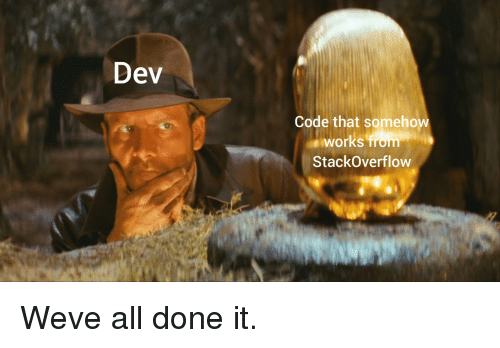 Dev, Code, and Stackoverflow: Dev  Code that somehow  works from  StackOverflow Weve all done it.