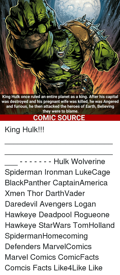 Pregnant Wife: DEVIA  King Hulk once ruled an entire planet as a king. After his capital  was destroyed and his pregnant wife was killed, he was Angered  and furious, he then attacked the heroes of Earth, Believing  they were to blame.  COMIC SOURCE King Hulk!!! _____________________________________________________ - - - - - - - Hulk Wolverine Spiderman Ironman LukeCage BlackPanther CaptainAmerica Xmen Thor DarthVader Daredevil Avengers Logan Hawkeye Deadpool Rogueone Hawkeye StarWars TomHolland SpidermanHomecoming Defenders MarvelComics Marvel Comics ComicFacts Comcis Facts Like4Like Like
